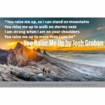 You Raise Me Up by Josh Groban